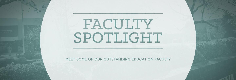 Faculty Spotlight - Education