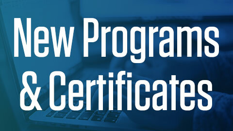 New Programs and Certificates